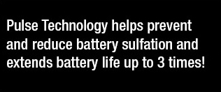 Pulse Technology helps prevent and reduce battery sulfation and extends battery life up to 3 times!